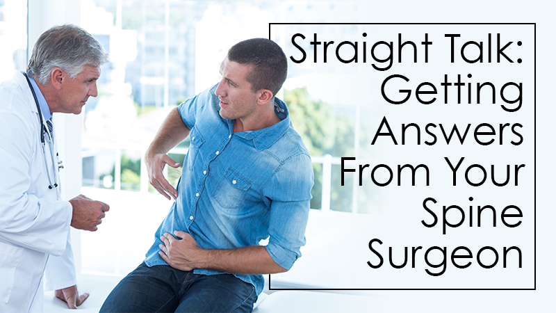 Straight Talk: Getting Answers From Your Spine Surgeon