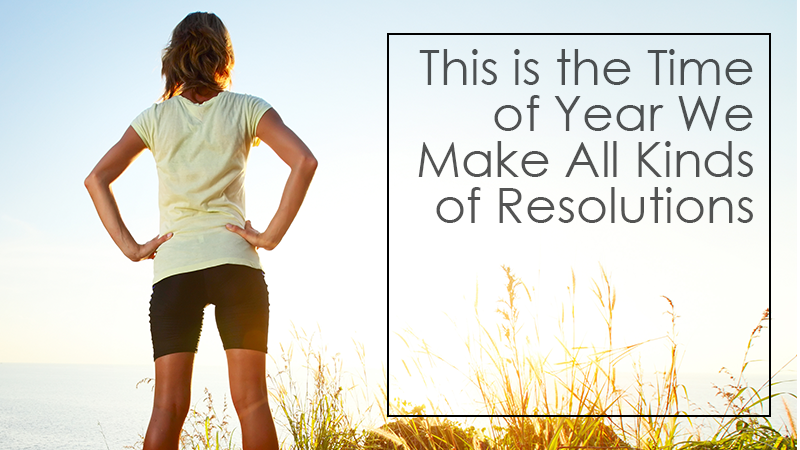 This is the Time of Year We Make All Kinds of Resolutions