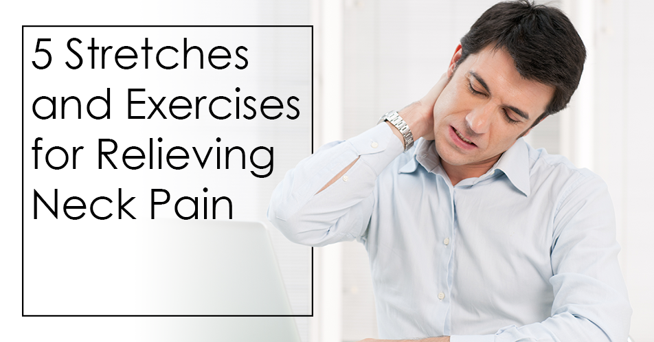 5 Stretches and Exercises for Relieving Neck Pain