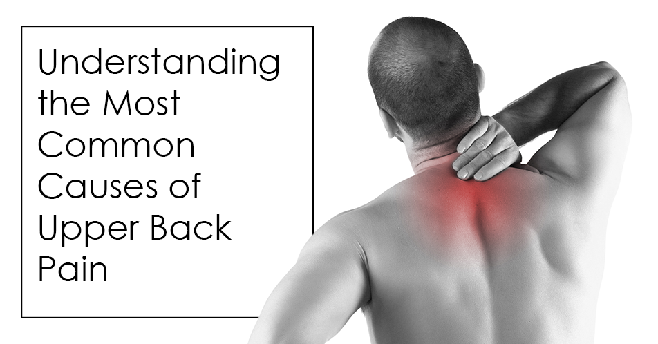 Understanding the Most Common Causes of Upper Back Pain