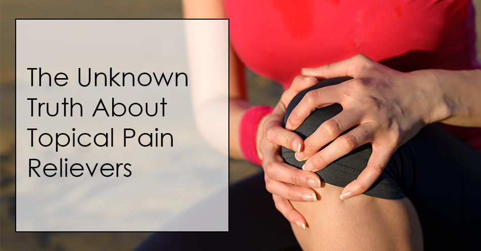 The Unknown Truth About Topical Pain Relievers