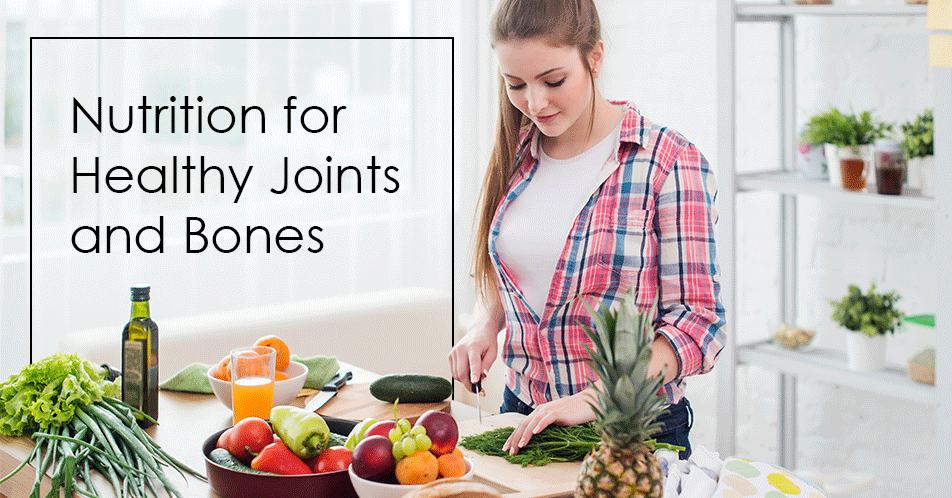 Nutrition for Healthy Joints and Bones